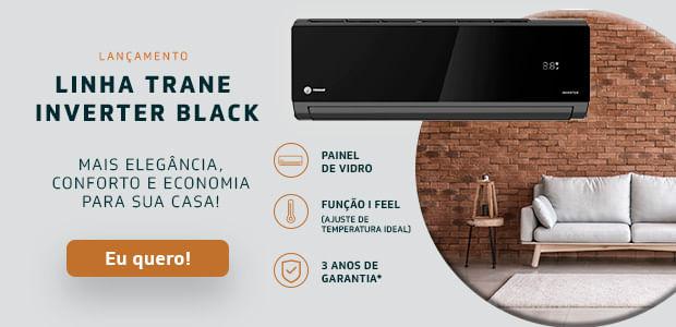 Linha Trane Black Inverter: mais elegância, conforto e economia para sua casa.