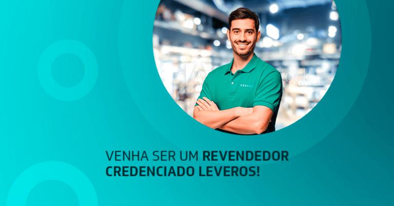 Venha ser um revendedor credenciado Leveros!